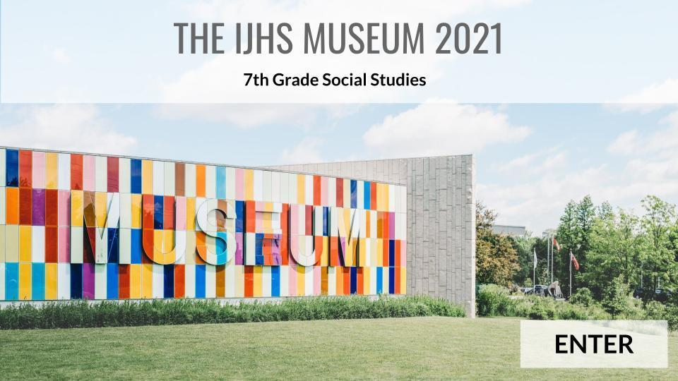 The IJHS Virtual Museum 2021
